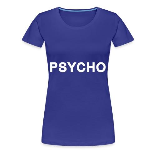 PSYCHO - Frauen Premium T-Shirt