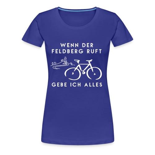 Wenn der Feldberg ruft, gebe ich alles! - Frauen Premium T-Shirt