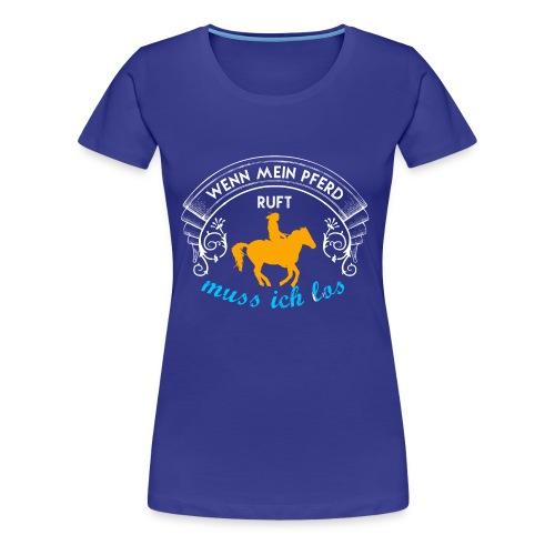 Wenn mein Pferd ruft ... - Frauen Premium T-Shirt