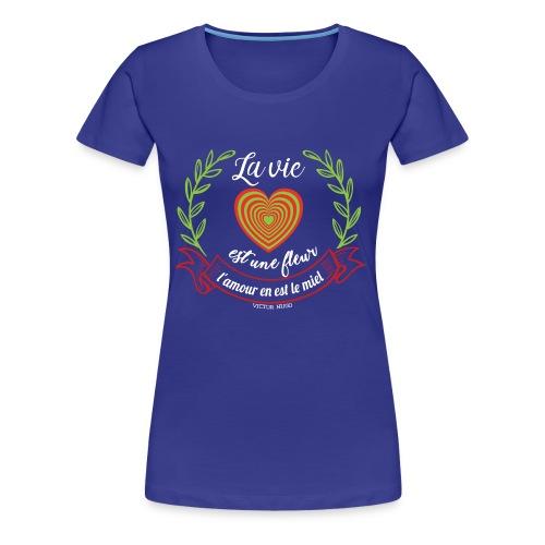 La vie est une fleur, l'amour en est le miel - T-shirt Premium Femme