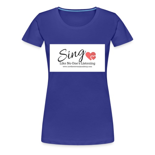 Sing Like No One's Listening - Women's Premium T-Shirt
