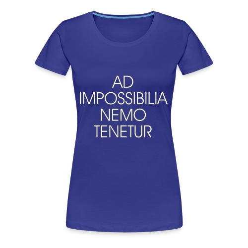 Ad Impossibilia Nemo Tenetur t-shirt avvocato - Women's Premium T-Shirt