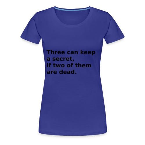 Three can keep a secret, if two of them are dead. - Frauen Premium T-Shirt