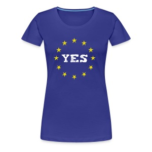 yes Europe EU Europe love no Proposed referendum on United Kingdom membership of the European Union euro national demo - Women's Premium T-Shirt