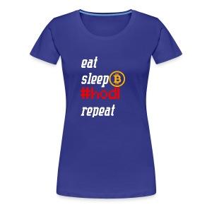 Eat sleep hodl repeat - Bitcoin Crypto Shirt - Frauen Premium T-Shirt