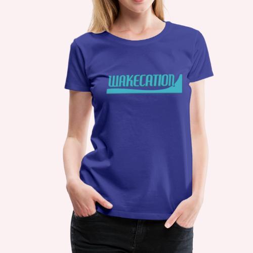 Wakecation - Frauen Premium T-Shirt