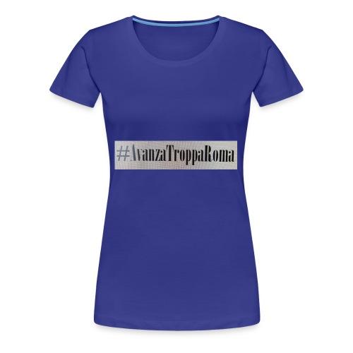 Avanza Troppa Roma - Maglietta Premium da donna