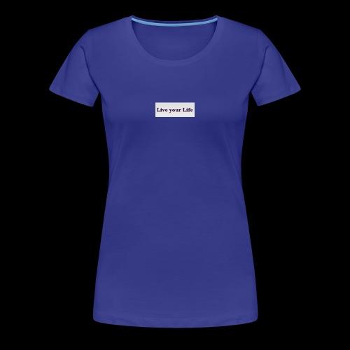 Live your Life - Frauen Premium T-Shirt
