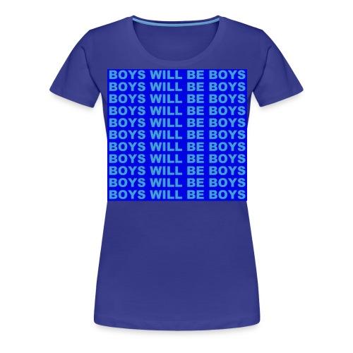 Boys Will Be Boys! - Vrouwen Premium T-shirt