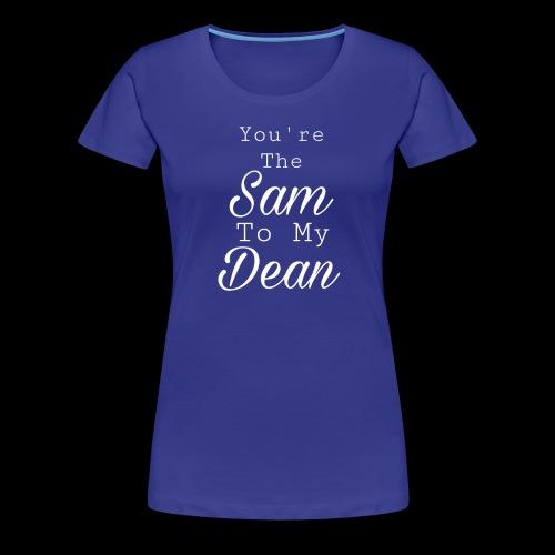 You're the Sammy to My Dean - T-shirt Premium Femme