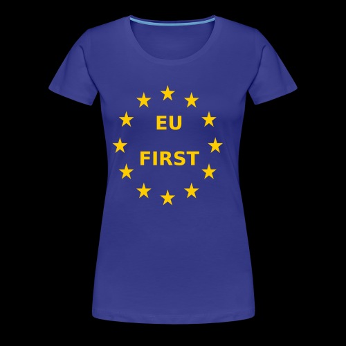 EU First Europe First - Frauen Premium T-Shirt