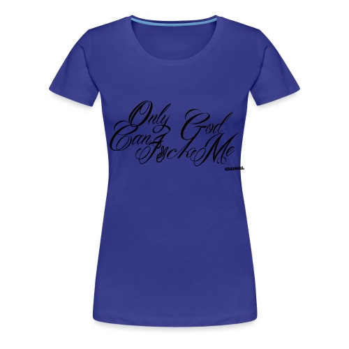 Creeders Only God - T-shirt Premium Femme