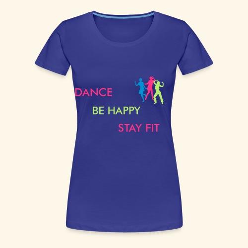 Dance - Be Happy - Stay Fit - Frauen Premium T-Shirt
