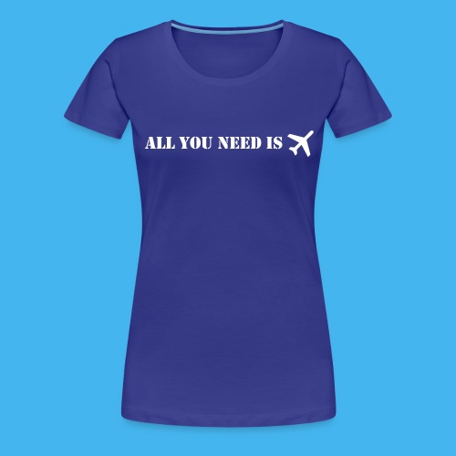 all you need flugzeug - Frauen Premium T-Shirt