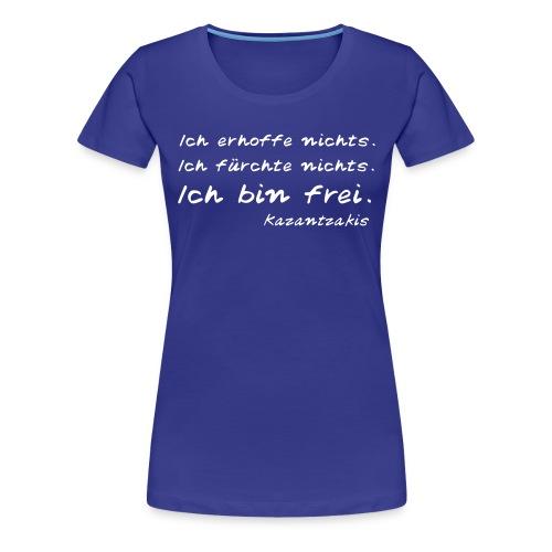 Kazantzakis - Ich bin frei! - Frauen Premium T-Shirt