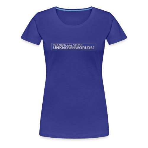 Wanna see some UnknownWorlds? - Frauen Premium T-Shirt