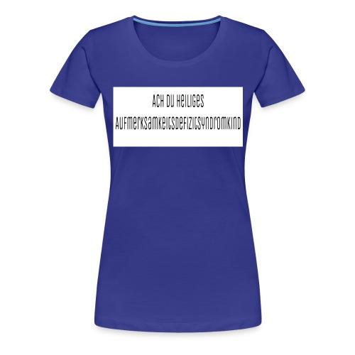 Aufmerksamkeitsdefizitsydromkind - Frauen Premium T-Shirt