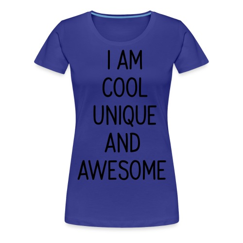 i am cool unique and - Frauen Premium T-Shirt