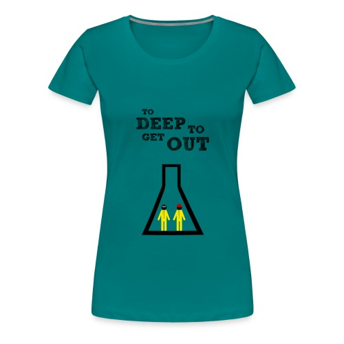 to deep to get out - Camiseta premium mujer