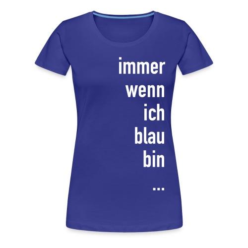 Blau Sein - Frauen Premium T-Shirt