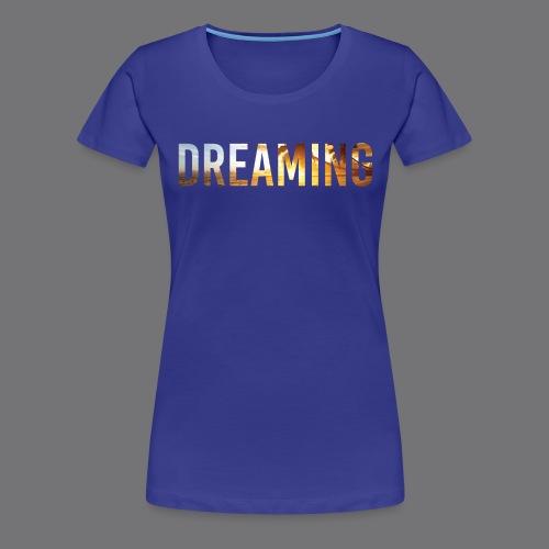DREAMING Tee Shirts - Women's Premium T-Shirt