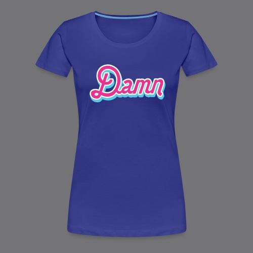 DAMN Tee Shirts - Women's Premium T-Shirt