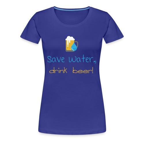 Save water, drink beer! - Women's Premium T-Shirt