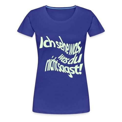 Ich sehe was, was du nicht sagst! - Frauen Premium T-Shirt