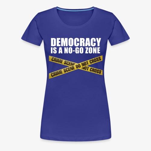 DEMOCRACY IS A NO-GO ZONE - T-shirt Premium Femme