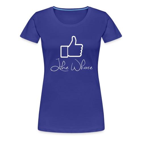Like whore white - Premium T-skjorte for kvinner