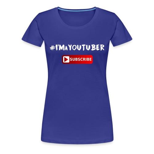 I'm a Youtuber : Subscribe - Maglietta Premium da donna