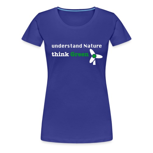 Understand Nature! And think Green. - Women's Premium T-Shirt