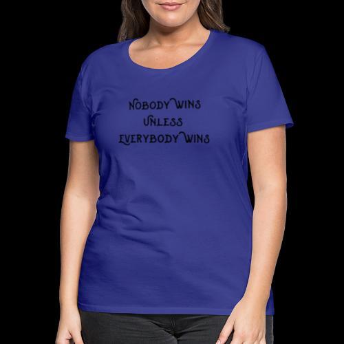 Nobody wins unless everybody wins 2 - Women's Premium T-Shirt