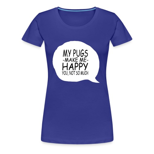 my pugs makes me happy copy - T-shirt Premium Femme