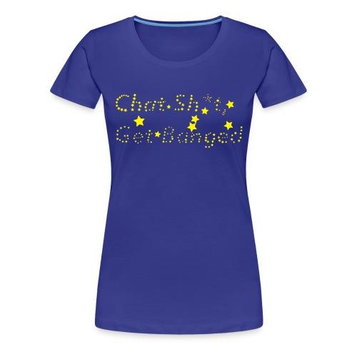 chat sh*t get banged - Women's Premium T-Shirt