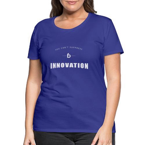 You can't suppress Innovation - Maglietta Premium da donna