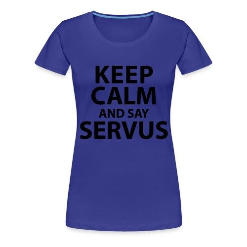 Keep calm and say Servus - Frauen Premium T-Shirt