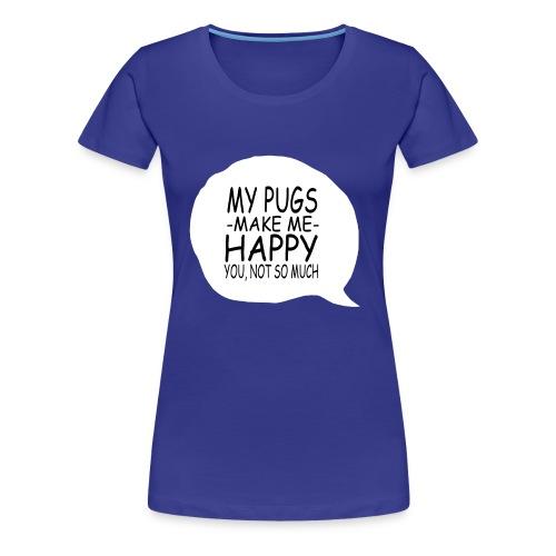 my pugs makes me happy copy - T-shirt Premium Femme