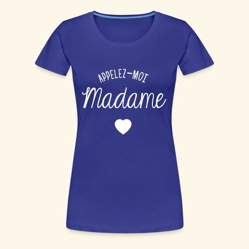 SWEAT APPELEZ MOI MADAME - T-shirt Premium Femme