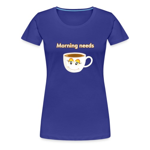 Morning needs Coffee Cup ☕ - Frauen Premium T-Shirt