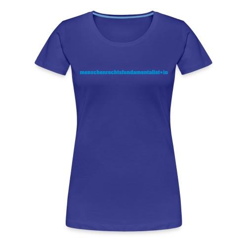 menschenrechtsfundamentalist*in (black) - Frauen Premium T-Shirt