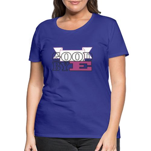 goobye - Camiseta premium mujer