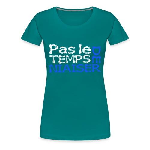 Pas le temps de niaiser - T-shirt Premium Femme