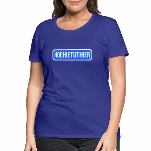 Hoehietuthier - Vrouwen Premium T-shirt