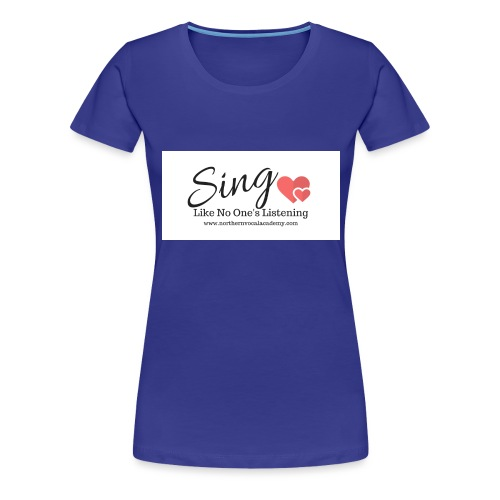 Sing Like No One's Listening - Women's Premium T-Shirt