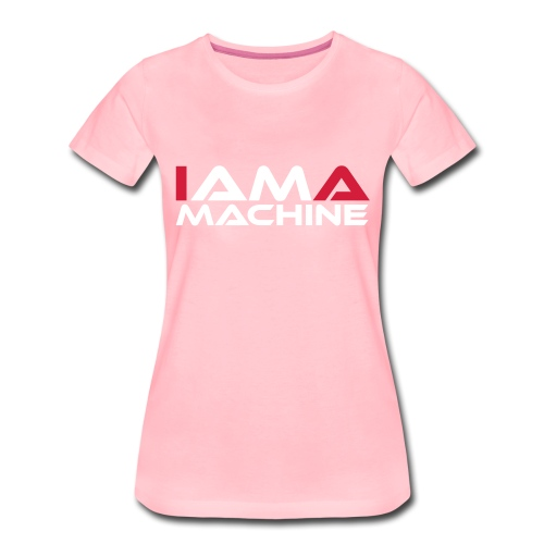 I am a Machine - Frauen Premium T-Shirt