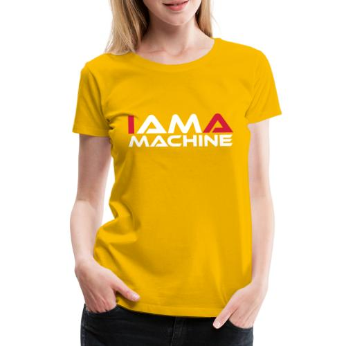 I am a Machine - Frauen Premium T-Shirt