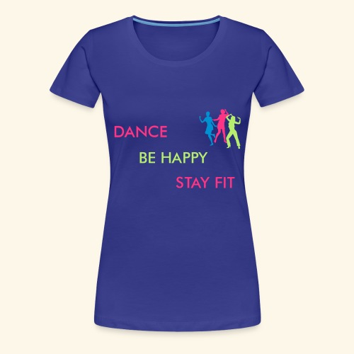 Dance - Be Happy - Stay Fit - Frauen Premium T-Shirt