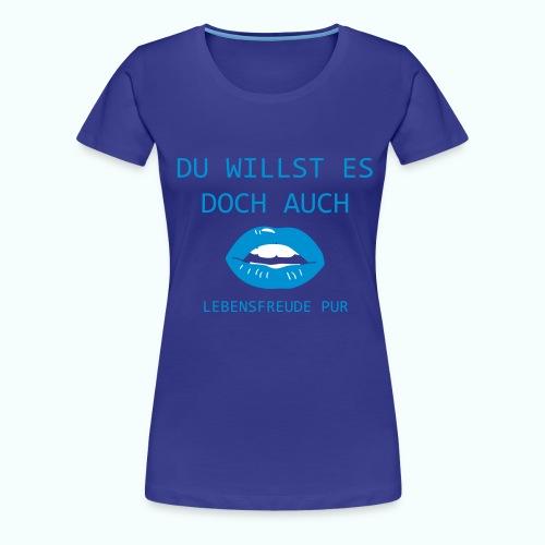DU WILLST ES DOCH AUCH - Frauen Premium T-Shirt