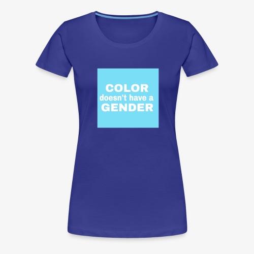 color doesn't have a gender! - Frauen Premium T-Shirt